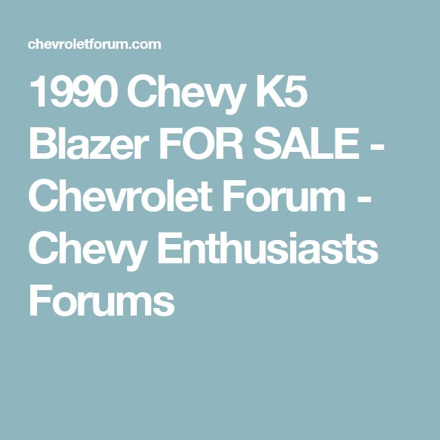 1990 Chevy K5 Blazer FOR SALE - Chevrolet Forum - Chevy Enthusiasts Forums