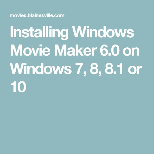 Installing Windows Movie Maker 6.0 on Windows 7, 8, 8.1 or 10