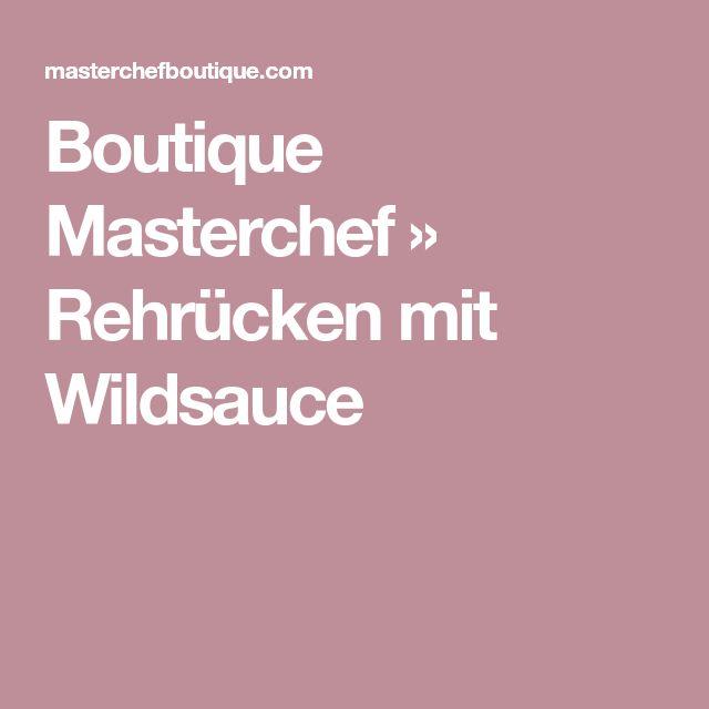 Boutique Masterchef » Rehrücken mit Wildsauce