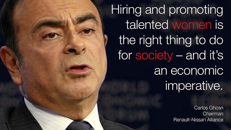 Hiring and promoting talented #women is the right thing to do for #society - and it's an economic imperative. - Carlos Ghosn in #Davos at #wef15