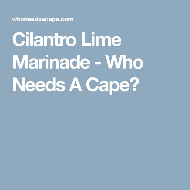 Cilantro Lime Marinade - Who Needs A Cape?