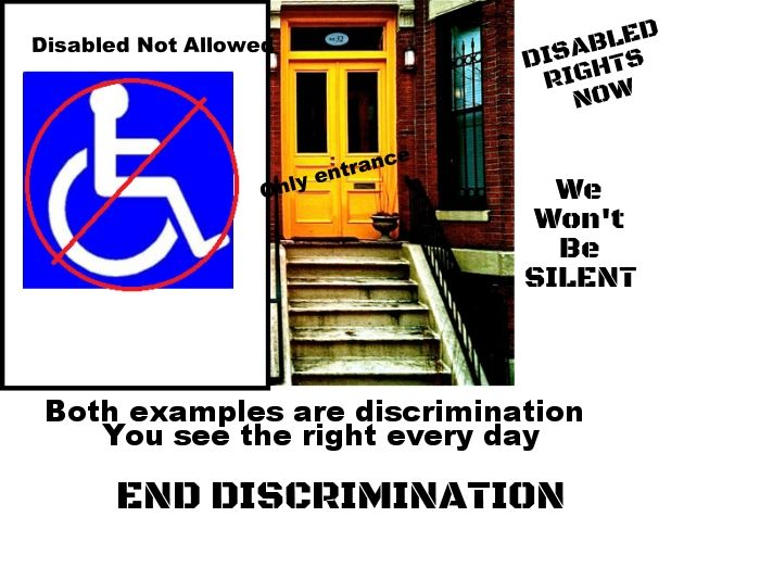 "sasha-smithy:  Image description: On the left side is the handicap sign with a circled slash through it, with the words ""disabled not allowed"" above it. On the right side is a set of stairs leading to a door. ""Only entrance"" is written on it.  Beneath the two images it says in text:""Both examples are discrimination""""You see the right every day""""END DISCRIMINATION"" To the right of both images are the words: ""DISABLED RIGHTS NOW"" and ""We Won't Be SILENCED"""