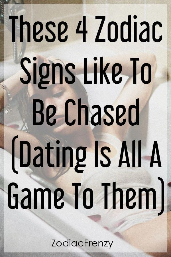 4 zodiac signs be chased during dating