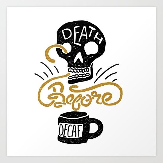 "A new illustrative take on the popular phrase ""Death Before Decaf""<br/> For hark my brethren, decaf is death."