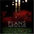 Plans - Death Cab for Cutie My favorite album!