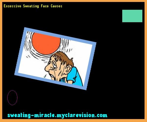 Excessive Sweating Face Causes 180209 - Your Body to Stop Excessive Sweating In 48 Hours - Guaranteed!