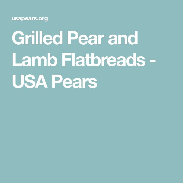 Grilled Pear and Lamb Flatbreads - USA Pears