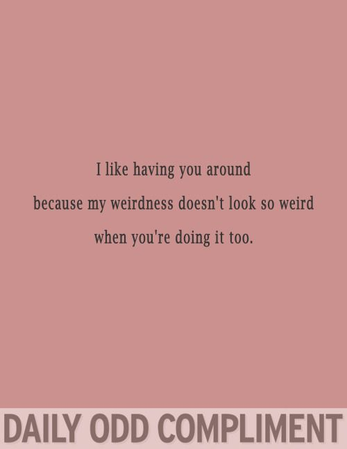 Mutual weirdness forever.
