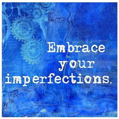 Embrace your imperfections!