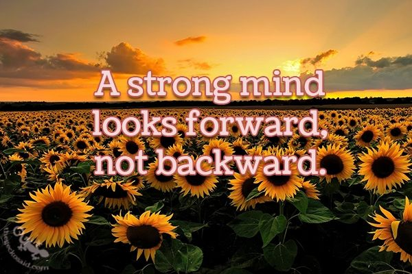 """""""A strong mind looks forward, not backward.""""  #strong #mind #looks #forward #backward #quotes  ©The Gecko Said - Beautiful Quotes"""