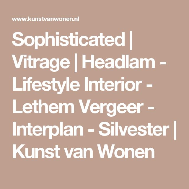 Sophisticated | Vitrage | Headlam -  Lifestyle Interior - Lethem Vergeer - Interplan - Silvester | Kunst van Wonen