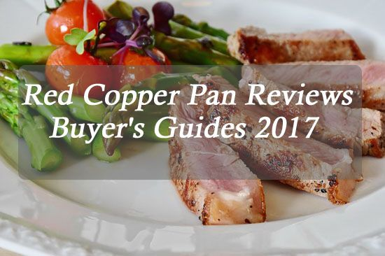 Top 5 Red Copper Pan Reviews and Buying Guides 2017.