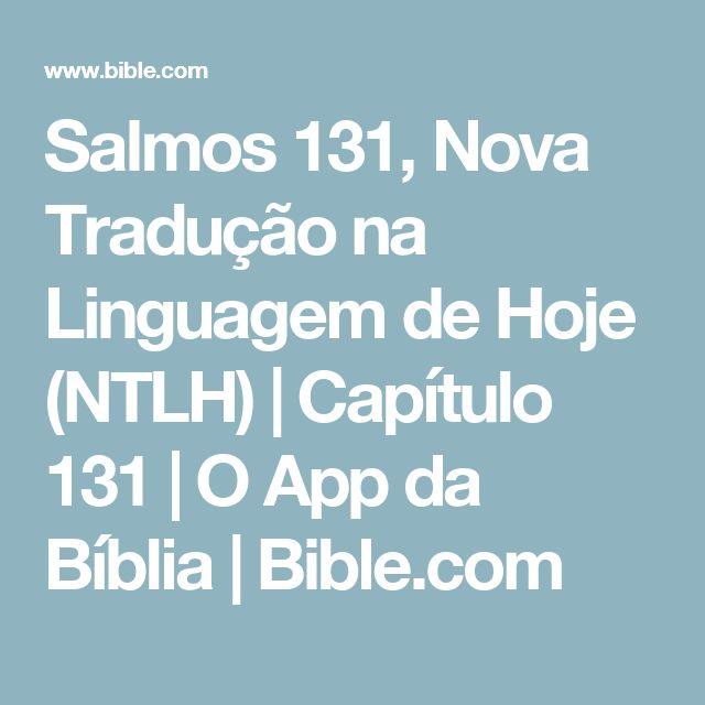 Salmos 131, Nova Tradução na Linguagem de Hoje (NTLH) | Capítulo 131 | O App da Bíblia | Bible.com