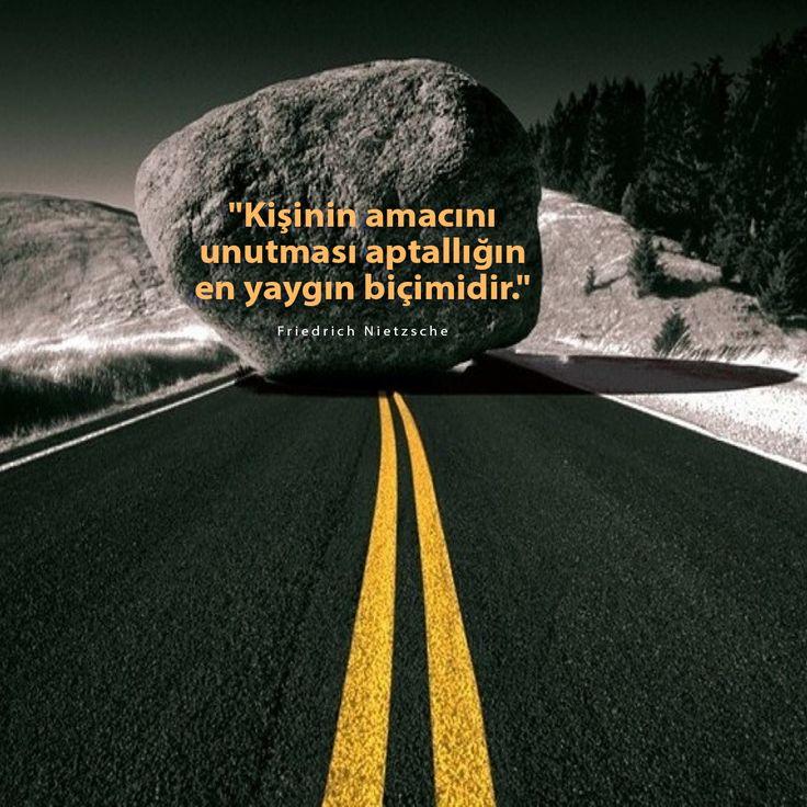 """""""Kişinin amacını unutması aptallığın en yaygın biçimidir."""" Friedrich Nietzsche"""