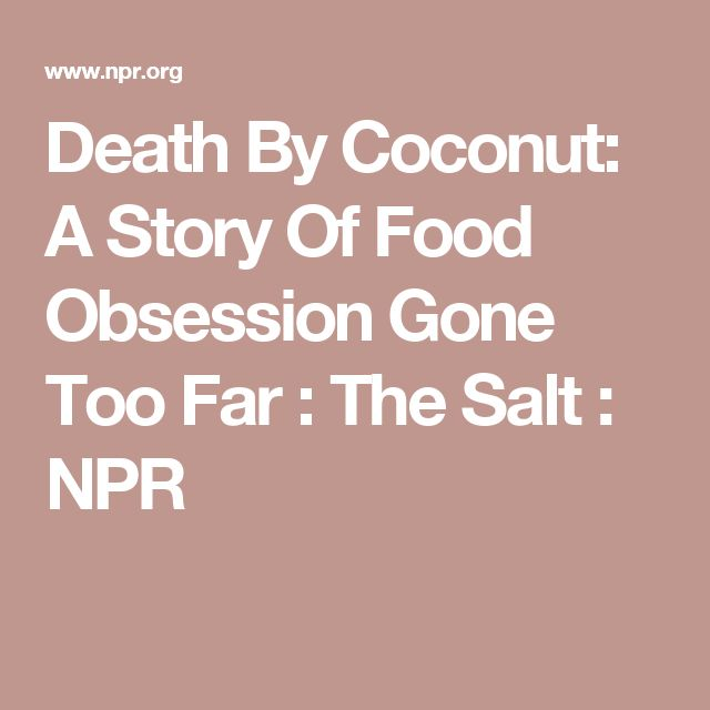 Death By Coconut: A Story Of Food Obsession Gone Too Far : The Salt : NPR