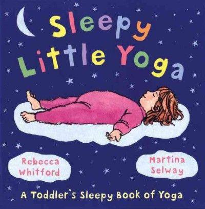 Sleepy Little Yoga : A Toddler's Sleepy Book of Yoga