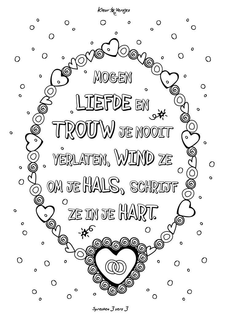 Een mooie trouwtekst uit Spreuken: Mogen Liefde en Trouw je nooit verlaten, wind ze om je hals, schrijf ze in je hart.