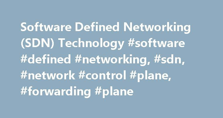 Software Defined Networking (SDN) Technology #software #defined #networking, #sdn, #network #control #plane, #forwarding #plane http://zambia.remmont.com/software-defined-networking-sdn-technology-software-defined-networking-sdn-network-control-plane-forwarding-plane/  # SDN Technology Software-Defined Networking Technology Software-defined networking (SDN) technology is a modern approach to networking that eliminates the complex and static nature of legacy distributed network architectures…