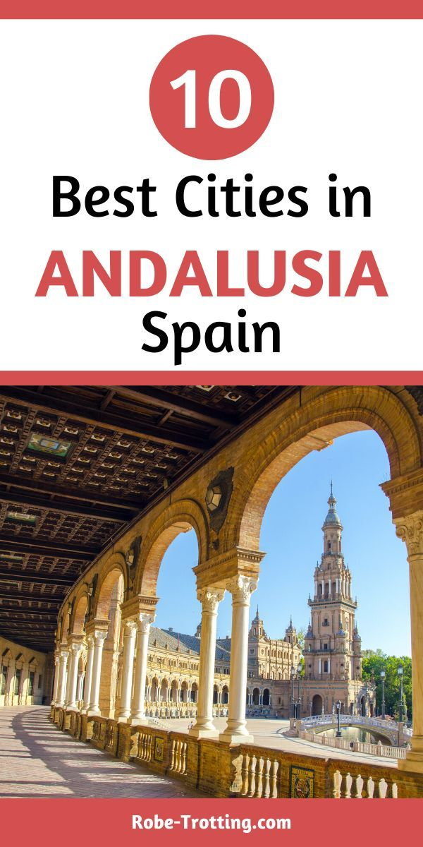 The 10 Best Cities In Andalusia Spain Europe Travel Spain Travel Guide Europe Travel Tips