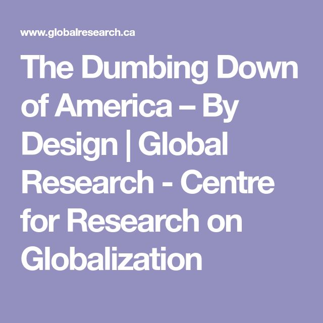 The Dumbing Down of America – By Design | Global Research - Centre for Research on Globalization