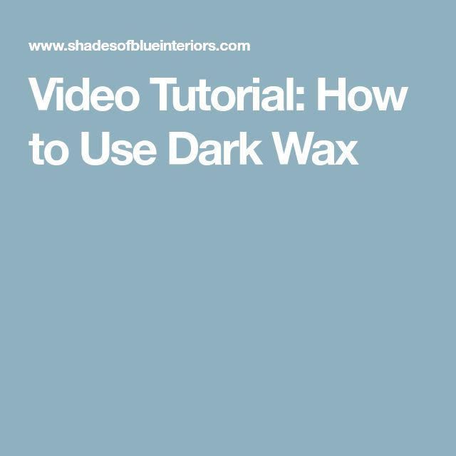 Video Tutorial: How to Use Dark Wax
