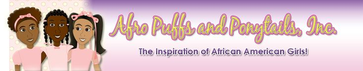 Website for empowering young black girls. Love!  Afro Puffs and Ponytails, Inc.