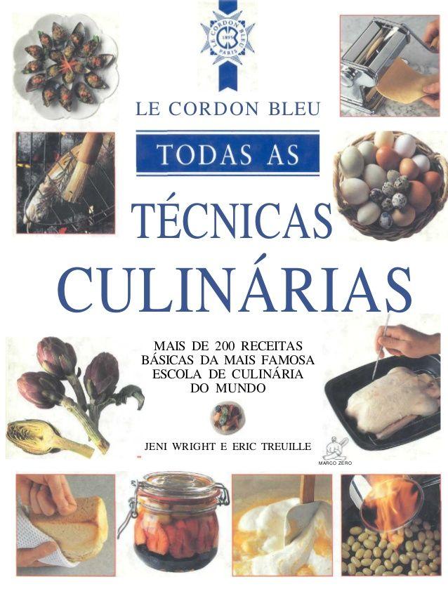 LE CORDON BLEU TÉCNICAS CULINÁRIAS MAIS DE 200 RECEITAS BÁSICAS DA MAIS FAMOSA ESCOLA DE CULINÁRIA DO MUNDO JENI WRIGHT E ...