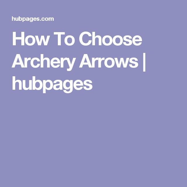 How To Choose Archery Arrows | hubpages