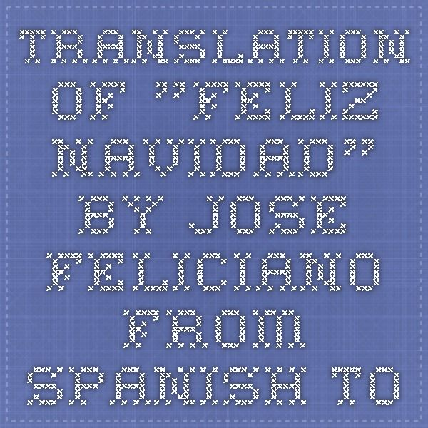 "Translation of ""Feliz Navidad"" by Jose Feliciano from Spanish to English"