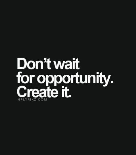 Turkish: Fırsatı bekleme. Kendin yarat.