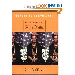 Beauty Is Convulsive: The Passion of Frida Kahlo [Hardcover]  Carole Maso (Author)