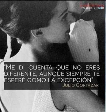 Me di cuenta de que no eras diferente , aunque siempre te espere como la excepcion . . . - Julio Cortazar -