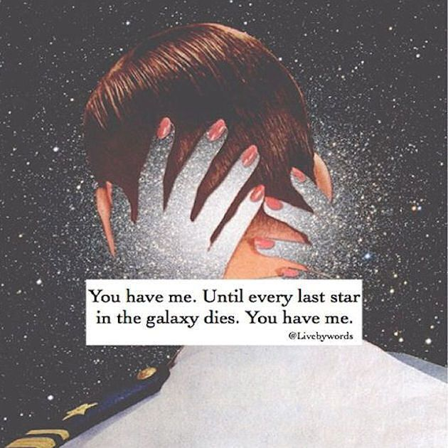 You have me. Until every last star in the galaxy dies.