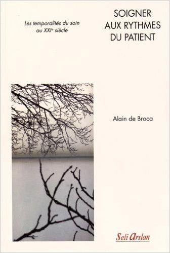 Amazon.fr - Soigner aux rythmes du patient - Les temporalités du soin au XXIe siècle - Alain De Broca - Livres