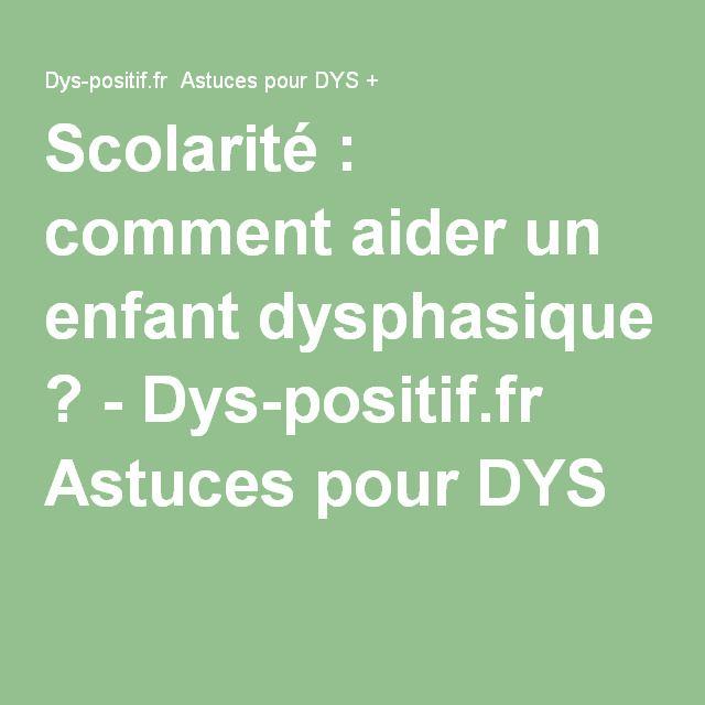 Scolarité : comment aider un enfant dysphasique ? - Dys-positif.fr Astuces pour DYS +
