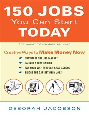 150 Jobs You Can Start Today Creative Ways To Make Money Now By Deborah  Jacobson /