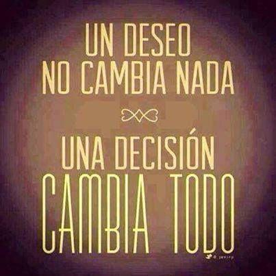 〽️Un deseo no cambia nada... Una decisión cambia todo.