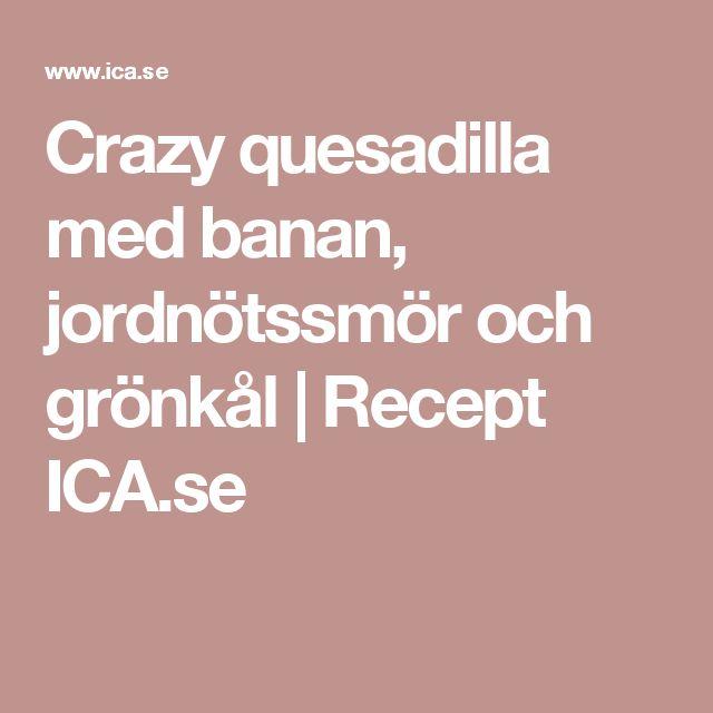 Crazy quesadilla med banan, jordnötssmör och grönkål   Recept ICA.se