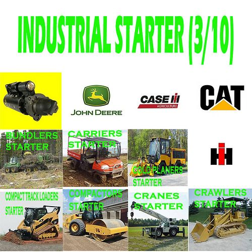 Industrial Starter (3/10) BUNCHERS, CARRIERS, COLD PLANERS, COMPACT TRACK LOADERS, COMPACTORS, CRANES, CRAWLER LOADERS, CRAWLER TRACTORS STARTER