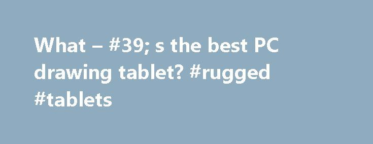 What – #39; s the best PC drawing tablet? #rugged #tablets http://tablet.remmont.com/what-39-s-the-best-pc-drawing-tablet-rugged-tablets/  What s the best PC drawing tablet? Wacom Bamboo Create is the BEST tablet for home use, hobby, and amateur artists! Check out this review http://www.youtube.com/watch?v=z8CfxqIj4. If the Wacom Bamboo Create is to expensive for you, then buy the SMALL sized tablets, Wacom Bamboo Connect or the Wacom Bamboo Capture. Check out Wacom website because […]