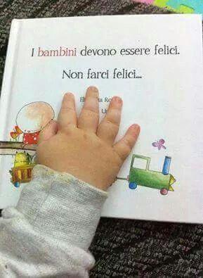 #Frasi bambini : Los niños tienen que ser felices, no hacernos felices.