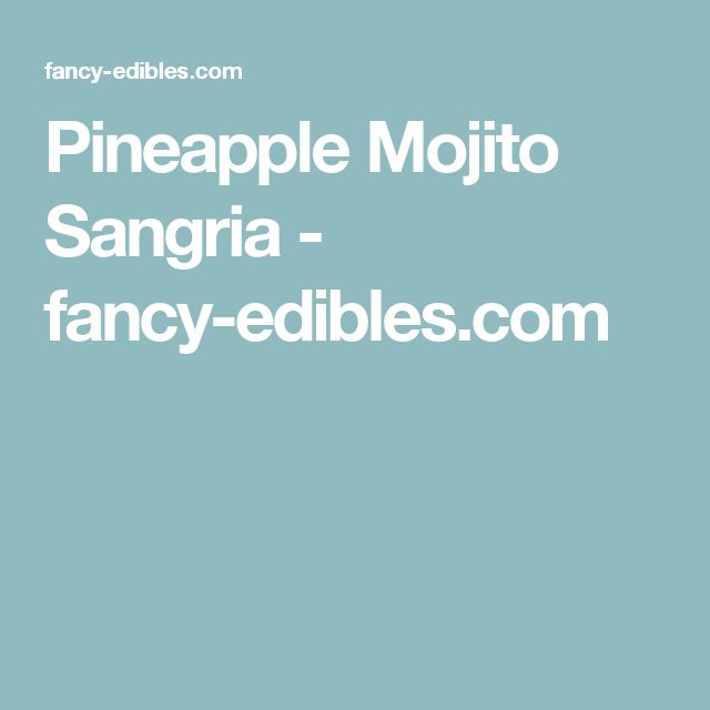 Pineapple Mojito Sangria - fancy-edibles.com