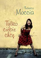 Tylko ciebie chcę-Moccia Federico