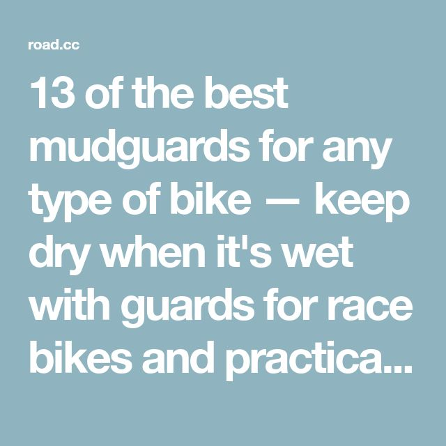 13 of the best mudguards for any type of bike — keep dry when it's wet with guards for race bikes and practical bikes | road.cc