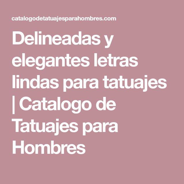 Delineadas y elegantes letras lindas para tatuajes | Catalogo de Tatuajes para Hombres