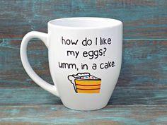 Funny Mug, Baking Mug, Cake Mug, Egg Mug, How Do I Like My Eggs Umm In A Cake, Funny Coffee Mug, Bakers Gift, Large Mug by TheTinyOne on Etsy https://www.etsy.com/listing/250120374/funny-mug-baking-mug-cake-mug-egg-mug