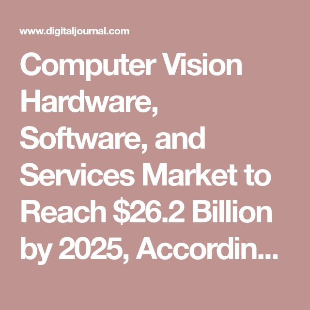 Computer Vision Hardware, Software, and Services Market to Reach $26.2 Billion by 2025, According to Tractica - Press Release - Digital Journal