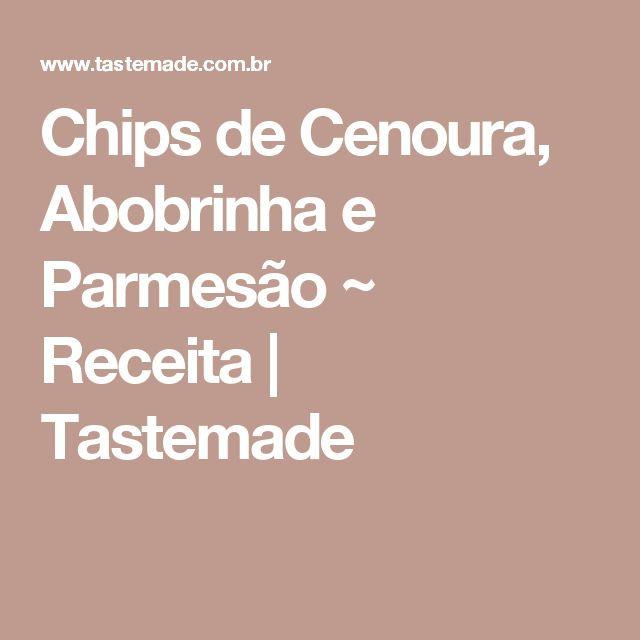 Chips de Cenoura, Abobrinha e Parmesão ~ Receita | Tastemade