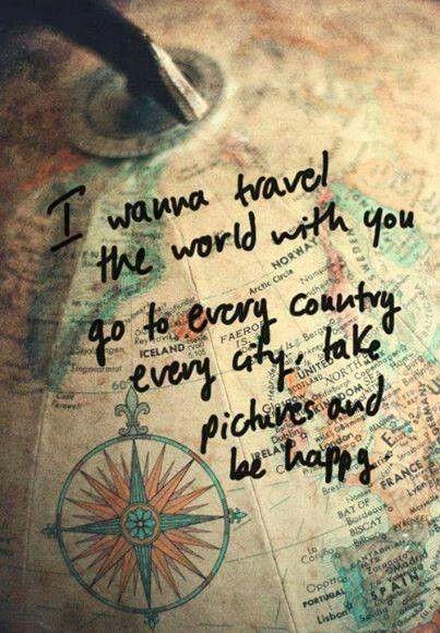 I wanna travel the world.....