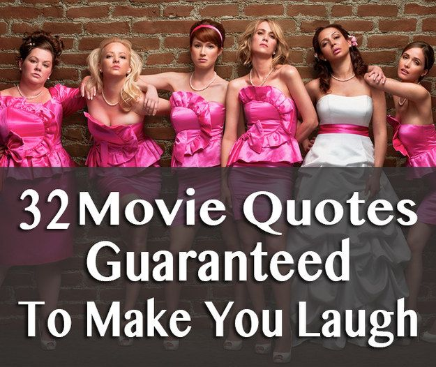 We asked members of the BuzzFeed Community to tell us what movie quote always makes them laugh. Here are some of their side-splitting results. | 32 Movie Quotes Guaranteed To Make You Laugh Every Time